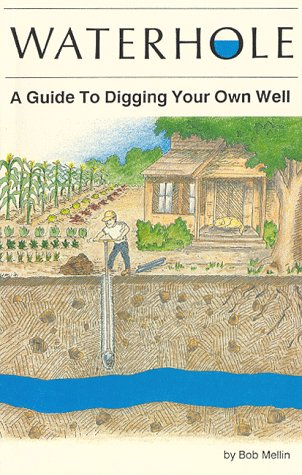Waterhole: A Guide To Digging Your Own Well.